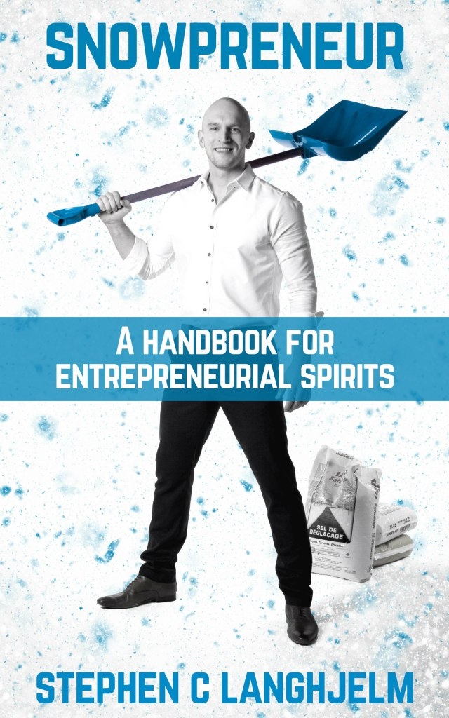Book cover of a man in dress casual, holding a shovel over his shoulder and a bag of rock salt on the ground. Title words: Snowpreneur. A Handbook for Entrepreneurial Spirits. Stephen Langhjelm.